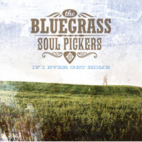 If I Ever Get Home — The Bluegrass Soul Pickers
