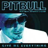 Give Me Everything — Pitbull, Ne-Yo, Afrojack, Nayer