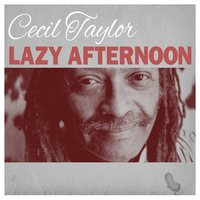 Lazy Afternoon — Cecil Taylor