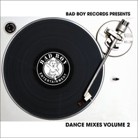 Bad Boy Dance Mixes Vol. 2 — Bad Boy Dance Mixes