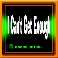 I Can't Get Enough — Daniel Blunt