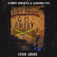 Stormy Goodbyes & Laughing Eyes — Steve Judice
