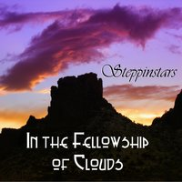 In the Fellowship of Clouds — Steppinstars