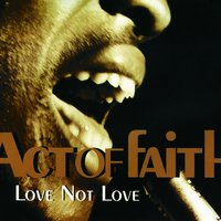 Love Not Love — Act Of Faith