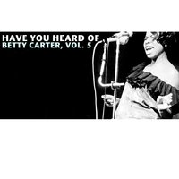 Have You Heard of Betty Carter, Vol. 5 — Betty Carter