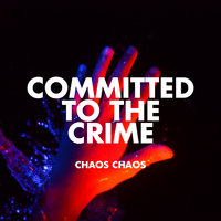 Committed to the Crime — Chaos Chaos