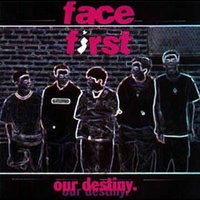 Our Destiny — Face First