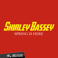 Spring Is here — Shirley Bassey