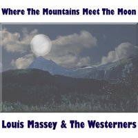 Where The Mountains Meet The Moon — Louise Massey And The Westerners