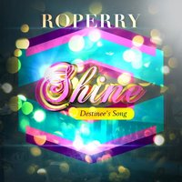 Shine (Destinee's Song) — Roperry