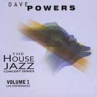 The House Jazz Concert Series, Vol. 1 — Dave Powers
