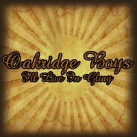 I'll Live In Glory — Oakridge Boys