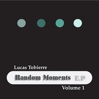 Random Moments E.P - Volume 1 — Lucas Tobierre