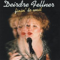 Fixin' to Wail — Deirdre Fellner