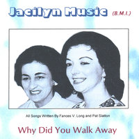 Why Did You Walk Away — Jacilyn Music