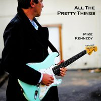 All the Pretty Things — Mike Kennedy