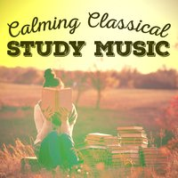 Calming Classical Study Music — Studying Music and Study Music, Calm Music for Studying, Classical Study Music