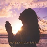 O Holy Child of Light — Nohelani Cypriano