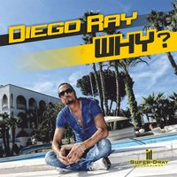 Why? — Diego Ray