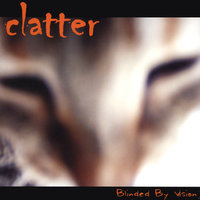 Blinded By Vision — Clatter
