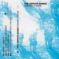 Wishes/Fishes — The Zephyr Bones