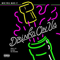 Drinks On Us — Mike WiLL Made It, The Weeknd, Swae Lee, Future