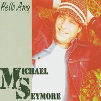 Hello Amy — Michael Seymore