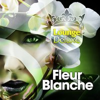 Fleur Blanche — Lounge Deluxe