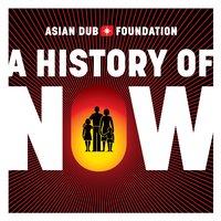 A History Of Now — Asian Dub Foundation