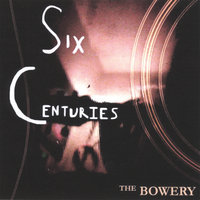 Six Centuries — The Bowery