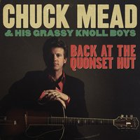 Back at the Quonset Hut — Chuck Mead