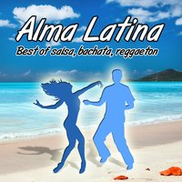 Alma Latina Best Of Salsa Bachata And Reggaeton — сборник