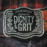 Songs of Dignity & Grit — Julie Nolen
