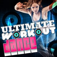 Ultimate Workout Dance — Ultimate Dance Hits, Dancefloor Hits 2015, Dance Workout, Ultimate Dance Hits|Dance Workout|Dancefloor Hits 2015