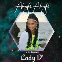 Alright Alright — Lady D'