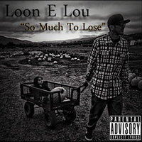 So Much to Lose — Loon E Lou