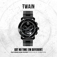 Got No Time (I'm Different) [feat. Slink Proper] — Twain