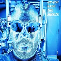 The Squeeze — Mr. Rob Bass