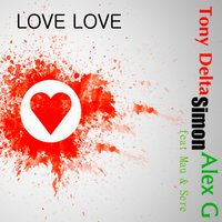 Love Love — Tony Delta, Simon, Alex G, Sere, MAU