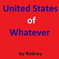 United States of Whatever — Rodney