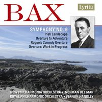 Bax: Symphony No. 6 — The Royal Philharmonic Orchestra, New Philharmonia Orchestra, Norman Del Mar, Vernon Handley, Arnold Bax, New Philharmonia Orchestra|Royal Philharmonic Orchestra