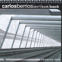 Don't Look Back - Session One — Carlos Berrios