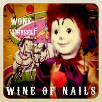 Wonk Thyself — Wine of Nails