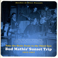 Take the Brain Train to the Thrid Eye: Bud Mathis' Sunset Trip, 1963-1967 — сборник