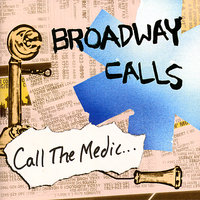 Call the Medic... — Broadway Calls