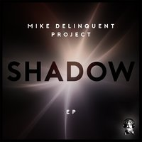 Shadow — Mike Delinquent Project