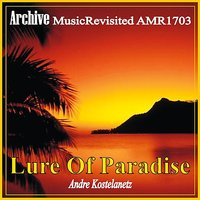 Lure of Paradise — Andre Kostelanetz & His Orchestra