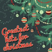 Greatest Hits for Christmas — Greatest Christmas Songs