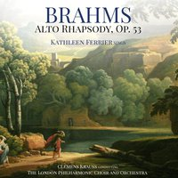 Brahms: Alto Rhapsody, Op. 53 — Kathleen Ferrier & The London Philharmonic Choir and Orchestra
