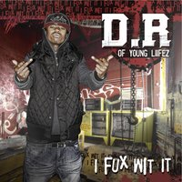 I Fux Wit It — D.R., D.R (of the Young Liifez)